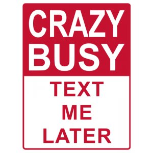 Crazy Busy Text Me Later